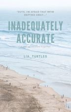 Inadequately Accurate by lia_turtles