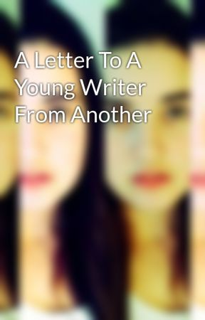 A Letter To A Young Writer From Another by elizabooks