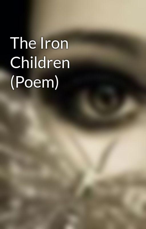 The Iron Children (Poem) by KuroLovely