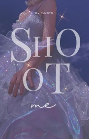 SHOOT ME.  /  fiction by anxiline