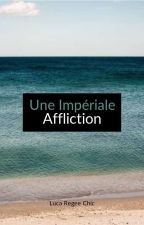 Une Impériale Affliction by poetic_sakura
