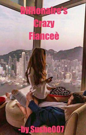 Billionare's Crazy Fianceè by Sushe007