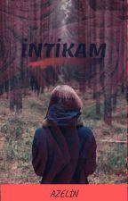 İNTİKAM by azelin66