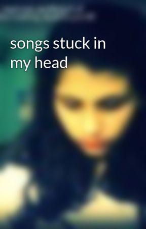 songs stuck in my head by dwishtii