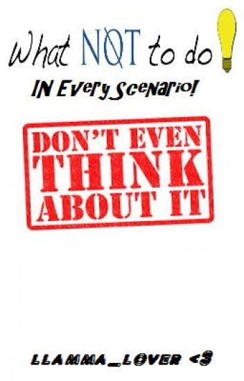 What NOT To Do In Every Scenario!