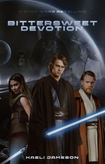 bittersweet devotion ↝ anakin skywalker [a star wars retelling]