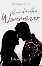 Grow Old With A Womanizer (Completed) by IHeartThisGuy