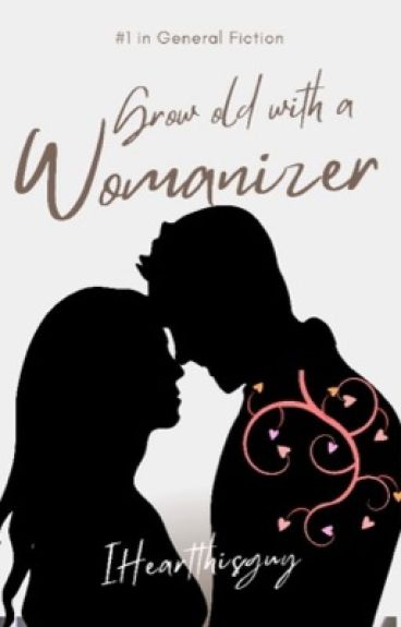 GROW OLD WITH A WOMANIZER