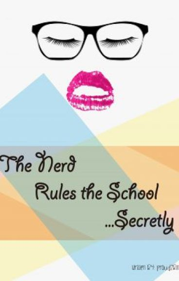 The Nerd Rules the School... Secretly