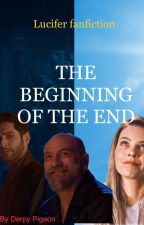 The Beginning of The End(Lucifer Fanfiction) by DerpyPigeon