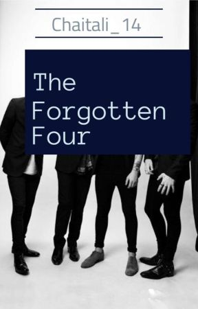 The Forgotten Four [Completed] by chaitali_14