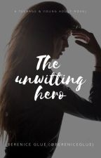 The unwitting hero by bereniceglue