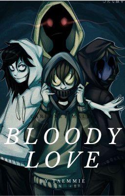 Bloody Love (Yandere Creepypasta x Reader) ~COMLLETE~ - taemmie