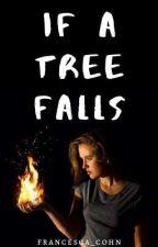If a Tree Falls by Francesca_Cohn