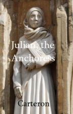 Julian, the Anchoress by Carteron