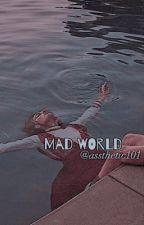 MAD WORLD━apply fic. by assthetic101