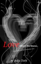 Love Above Darkness - Love Can Light The Darkest Soul by JuliaMelinda6