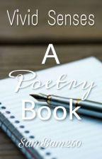 Vivid Senses: A Poetry Book by SamBam260