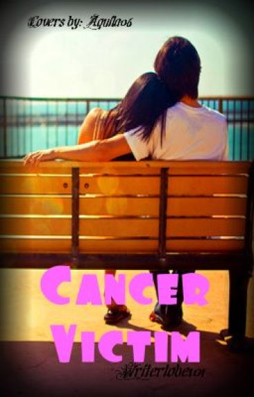 Cancer Victim (Cancelled. Being re-written)