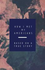 How I Met My Americans by AnnRoseElle