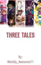Three Tales, (A fan made original AU) by Weirdly_Awesome11