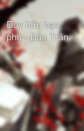 Duy hữu bạo phú - Đàn Trản by kainie2918
