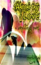 Amity & Love (a compilation of poems) by moonlightsoul