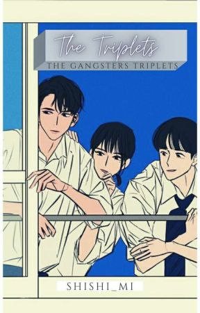 Book 2:The Triplets [The Gangsters Triplets]  by onlyme_SHING