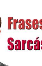 FRASES SARCÁSTICAS by MariaEugeniaSugiliov
