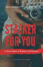 Stalker For You by dimplesanddonuts