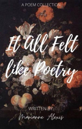 It All Felt Like Poetry