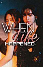 When Life Happened by lisjenn_lini