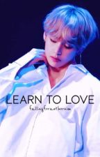 Learn to Love    Taekook ff by fallingforauthornim