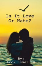 Is It Love Or Hate? by book_lover300