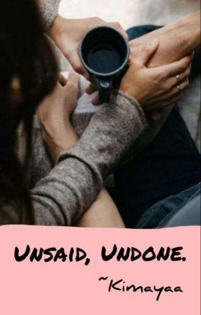 Unsaid, Undone. by Kimayaa