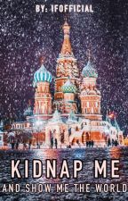 Kidnap Me and Show Me the World by Ifofficial