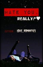 Hate You, Really?♥ (ON HOLD) by Love_Romantics