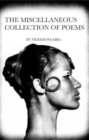 The Miscellaneous Collection Of Poems by Hermioneabba