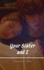 Your Sister and I by PerdanaPutri