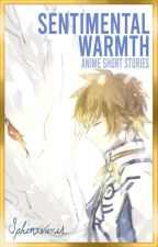 Sentimental Warmth | Anime Short Stories by Sphinxvi-ir