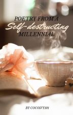 Poetry From a Self-destructing Millennial by CocoIvy101