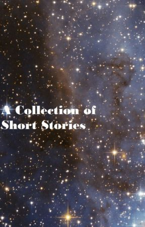 A Collection Of Short Stories by RoseGoldSmiles