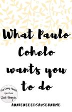 What Paulo Cohelo wants you to do   ✔ by annieneeedsausername