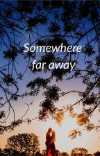 Somewhere Far Away (Някъде надалеч ) by BlueMoonFlower28
