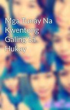 Mga Tunay Na Kwentong Galing Sa Hukay by ilecaragenerillo