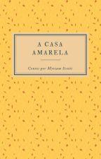 A CASA AMARELA CONTOS by MyriamScotti5