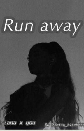 Run away... Ariana x you by Petty_bitch455