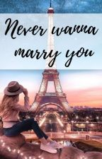 Never wanna marry you by themaryseries