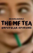 THE MF TEA [unpopular opinions] by heckingjuvenile