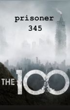 Prisoner 345 {the 100} by obsessedwthe100